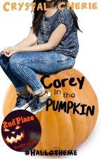 Corey in the Pumpkin ✔ by CrystalCherie