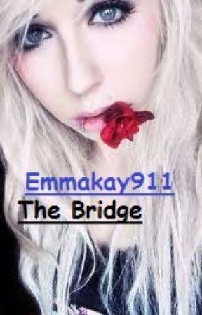 The Bridge (EDITING) by Emmakay911