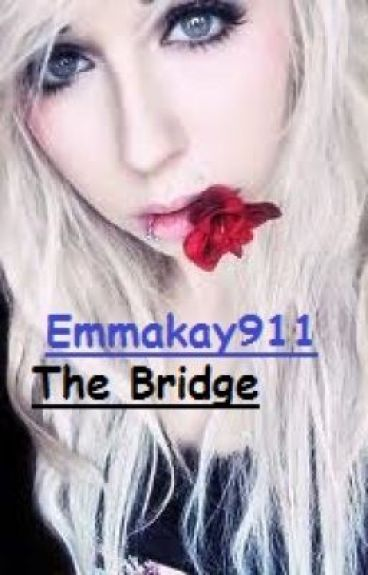 The Bridge (COMPLETED) by Emmakay911