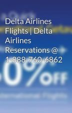 Delta Airlines Flights | Delta Airlines Reservations @ 1-888-760-6862 by deltaairlines1