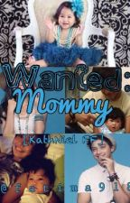 Wanted: Mommy [KathNiel FF] (On Hold) by aintimmy