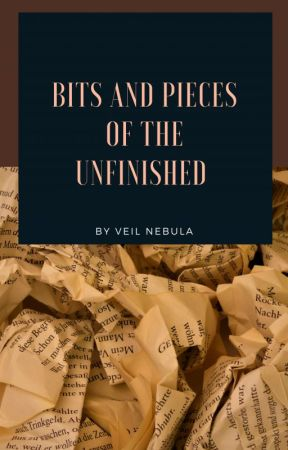 Bits and Pieces of the Unfinished by veilnebula