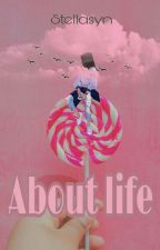 About Life by stellasyn