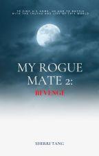 My Rogue Mate 2: Revenge by littleballerina_29