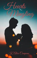 Hearts Mingling *Limited Time only read before the author slays some characters* by KAliceCompeau