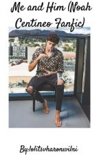 Me & Him (Noah Centineo Fanfic)  by lolitsvharonwilni