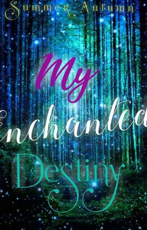 My Enchanted Destiny by summer_785