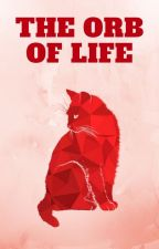 The Orb of Life {Book #1} by Far-Beyond-The-Stars