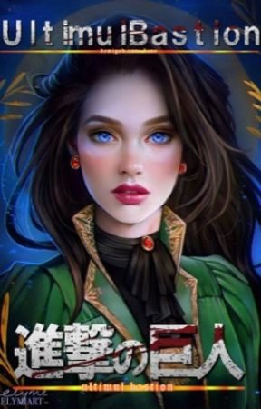 Ultimul Bastion - Volumul 1 - Regina | SHINGEKI NO KYOJIN FANFICTION |  by demigod_anne_kane