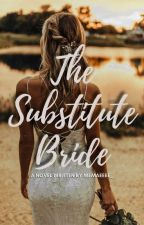 The Substitute Bride (COMPLETED) by IamDoraemonsQueen