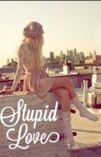 Stupid love by _tanyalyfee_