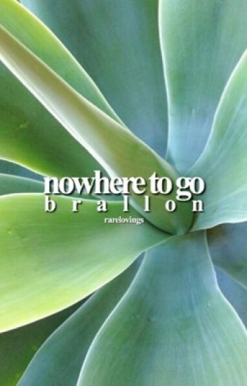nowhere to go ⇮ brallon