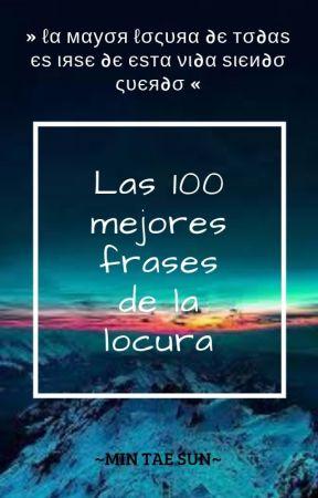 Las 100 Mejores Frases De La Locura 015 Wattpad