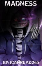 MADNESS (neglected and abused DUSTTALE SANS! reader X RWBY) by ICANREAD265