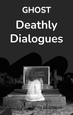 Deathly Dialogues by Ghost