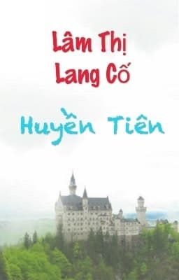 Đọc truyện [Hoàn][QT✿BHTT✿HĐ]《 Lâm Thị Lang Cố 》-  Huyền Tiên