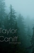 Taylor Caniff Imagines by morgzlea