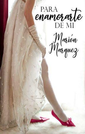 Para enamorarte de mí [PRÓXIMAMENTE] by marion09