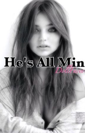 He's All Mine(~EDITING~) by DollFacee13