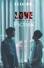 Love Fiction [BxB] [love by chance fanfic] by __un_known__