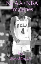 NCAA/ NBA Imagines  by TrentAllen23