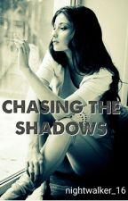 CHASING THE SHADOWS by nightwalker_16