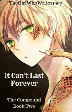 It Can't Last Forever (Escaping The Compound Book 2) by TheGirlWhoWrites1997