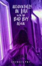 Accidentally In love with the Bad Boy Again by atehnikuyah