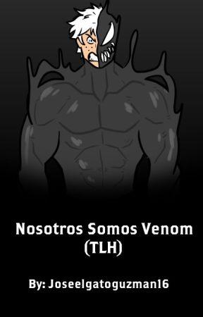 Nosotros Somos Venom (TLH) by joseelgatoguzman16