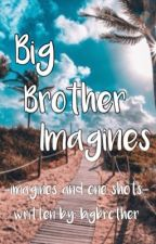 Big Brother Imagines/One Shots by johnnymacismyqueen