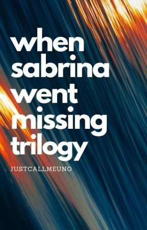WHEN SABRINA WENT MISSING TRILOGY by BJFelipe