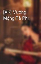 [XK] Vương Mộng Tà Phi by BLN072764