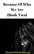 Because Of Who We Are 2: Future Uncertain by TheGirlWhoWrites1997