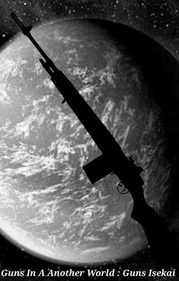 Guns In A Another World: Guns Isekai - CarlDGreat - Wattpad
