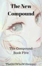The New Compound (The 5th & Final Compound Book) by TheGirlWhoWrites1997