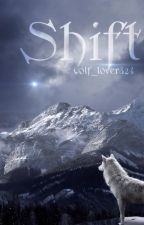 Shift: NOT a Werewolf Story by Wolf_Tale