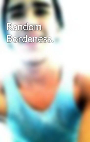 Random Bordeness. by _DavidLovesAlek_