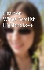 Heart on Wings: Scottish Highland Love by EvaJupiterSkies