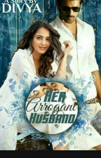 HER ARROGANT HUSBAND ( Completed )( Sequel To Be Up Soon) by dharanidivya2004