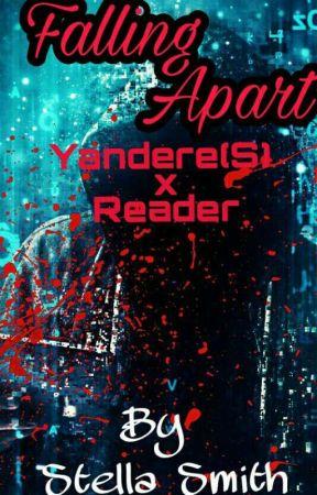 Falling Apart (Yanderes x reader) by STELLASMITH8