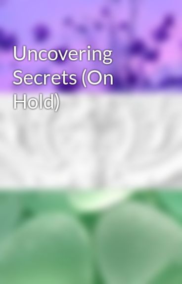 Uncovering Secrets (On Hold) by kc1997kc