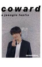 coward || a yang jeongin fanfic ✔ by jigglycheesecake