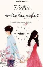 Vidas entrelaçadas - Volume 1 by MilenaSantos1998