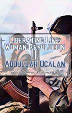Liberating Life: Woman Revolution (edisi Bahasa Indonesia) oleh Abdullah Ocalan by GeraniumNegra