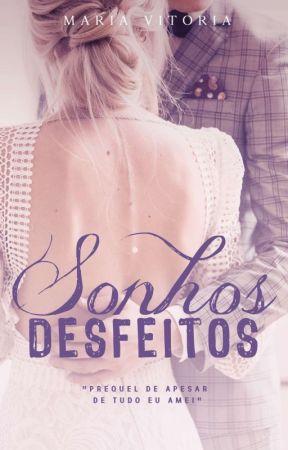 Sonhos desfeitos (Em Breve) by MariaVitoriaSantos1