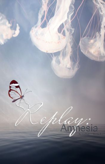 Replay: Amnesia | BOOK 1