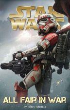 STAR WARS: All Fair In War by chris_hartley