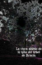 La chica detrás de la nota del árbol de Acacia. by GabrielLsDz