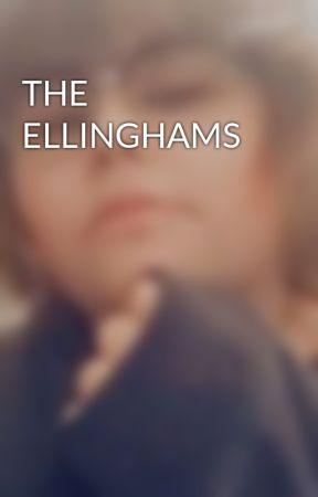 THE ELLINGHAMS by TinnieCupcake