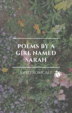 Poems by a Girl Named Sarah by girlfromcali